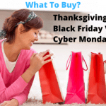 Thanksgiving Day Vs. Black Friday Vs. Cyber Monday – What To Buy?