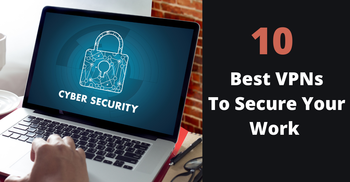 10 Best VPNs For Your Work Security