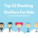 Top 10 Stocking Stuffers For Kids They Would Love