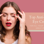 Top 10 Anti-Aging Eye Creams For All Your Woes At A Great Price
